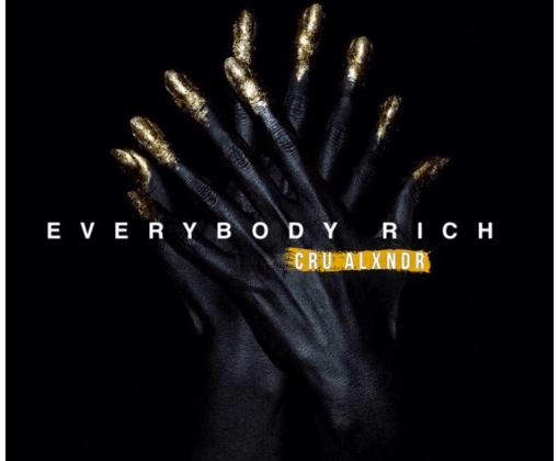 "[Audio] ""Everybody Rich"" - Cru Alxndr"