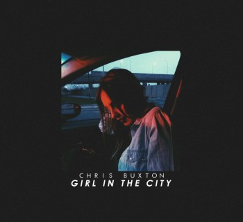 """[Audio] """"Girl In The City"""" - Chris Buxton"""