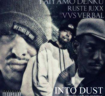 "Taiyamo Denku ""Into Dust"" feat. Vvs Verbal & Ruste Juxx"