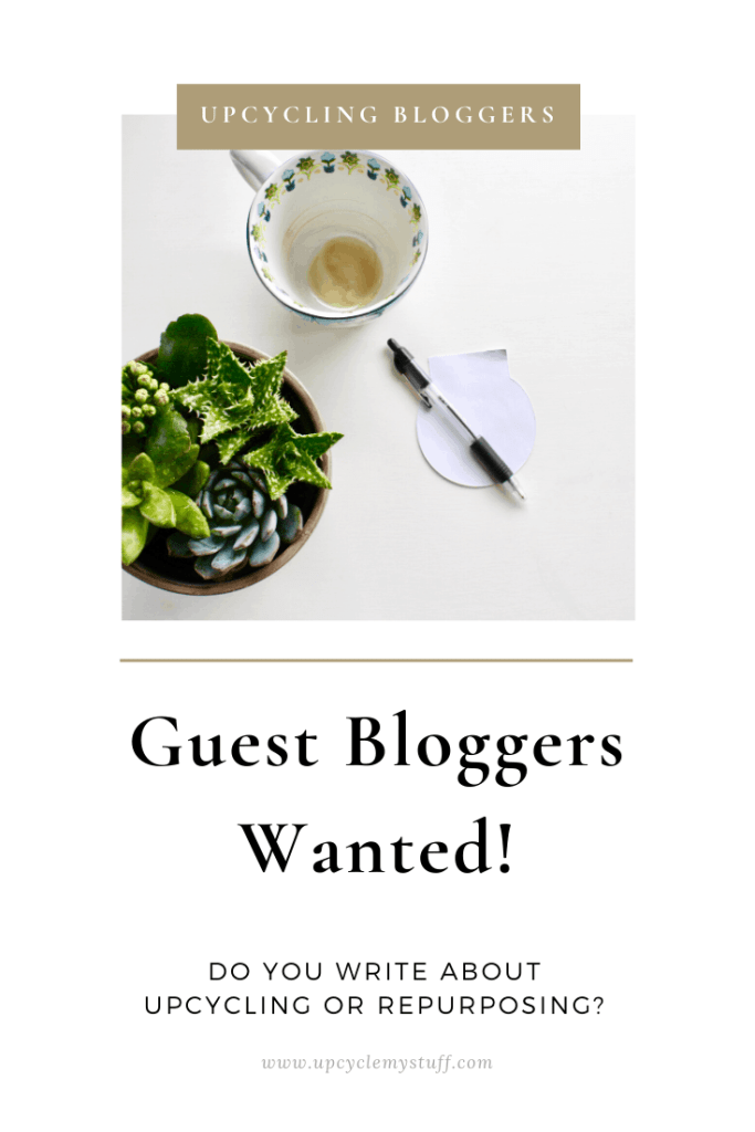 DIY Guest Bloggers Wanted - Write for Us on Upcycling, Repurposing and Reuse