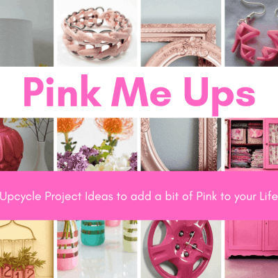 Pink Me Ups – Upcycle Ideas to Add a Pop of Pink to your Life.