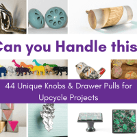 44 Unique Knobs & Drawer Pulls for Upcycle Projects