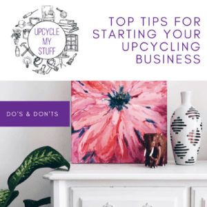 top tips for starting your upcycling business