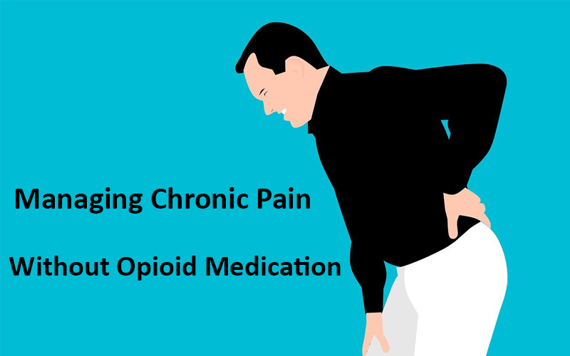 Managing Chronic Pain Without Opioid Medication
