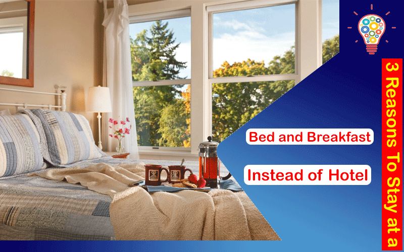 3 Reasons To Stay at a Bed and Breakfast Instead of Hotel