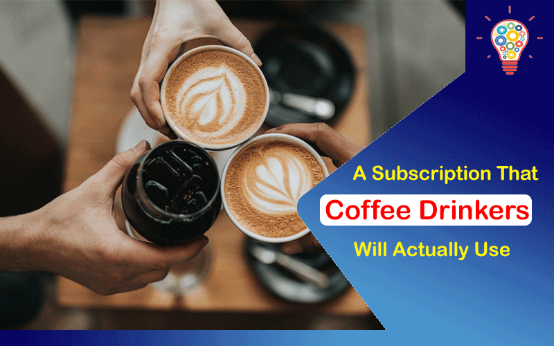 A Subscription That Coffee Drinkers Will Actually Use