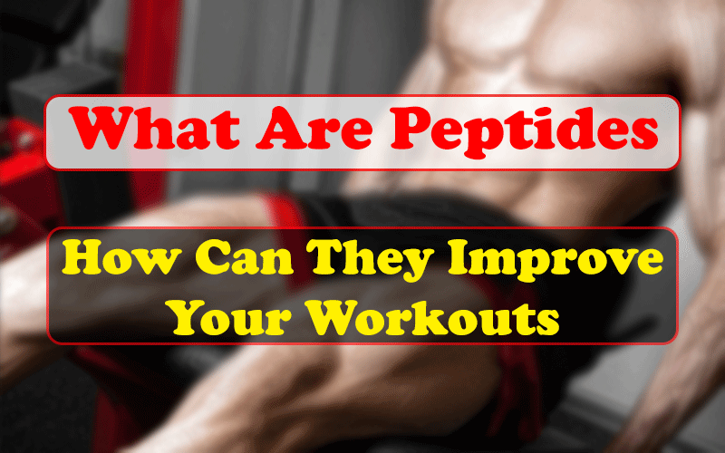 What Are Peptides and How Can They Improve Your Workouts?