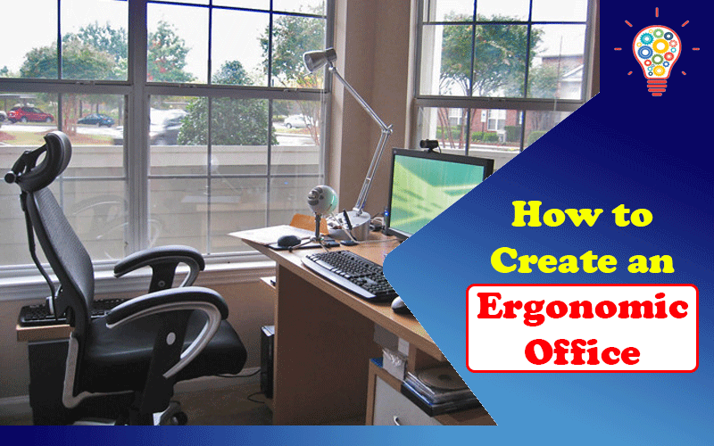How to Create an Ergonomic Office: A Basic Guide