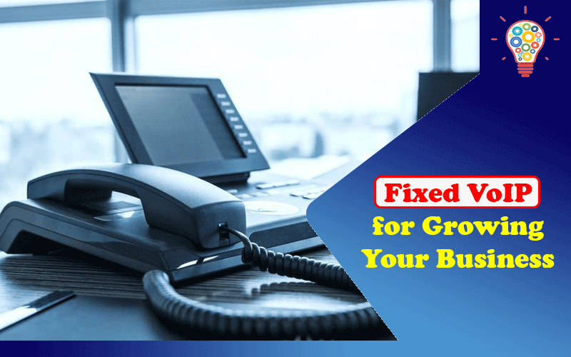 Fixed VoIP for Growing Your Business