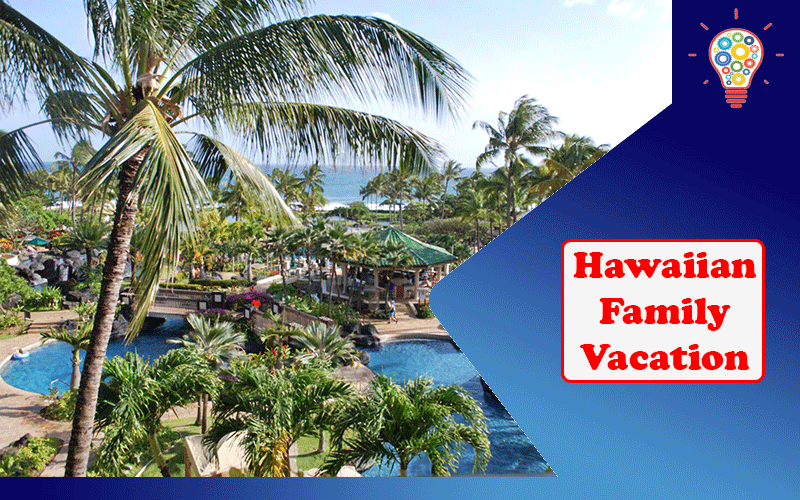 5 Things to Consider Before Planning a Hawaiian Family Vacation