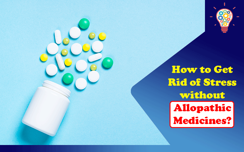 How to Get Rid of Stress without Allopathic Medicines?