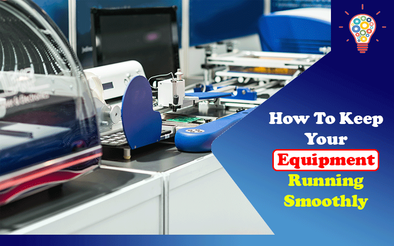 How To Keep Your Equipment Running Smoothly