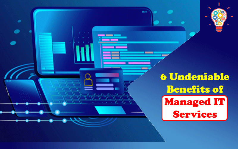 6 Undeniable Benefits of Managed IT Services