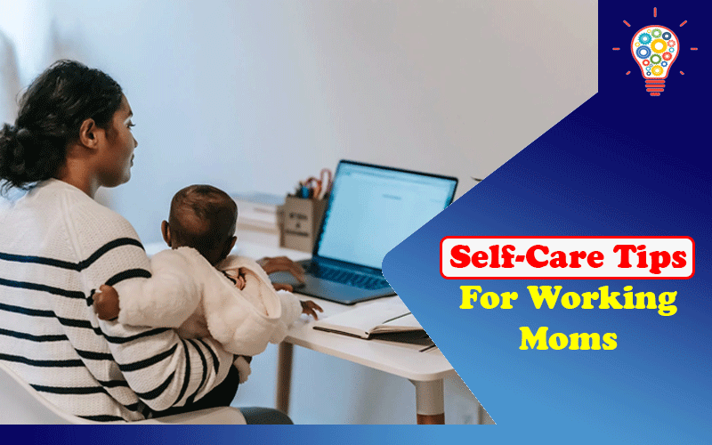 5 Self-Care Tips for Working Moms