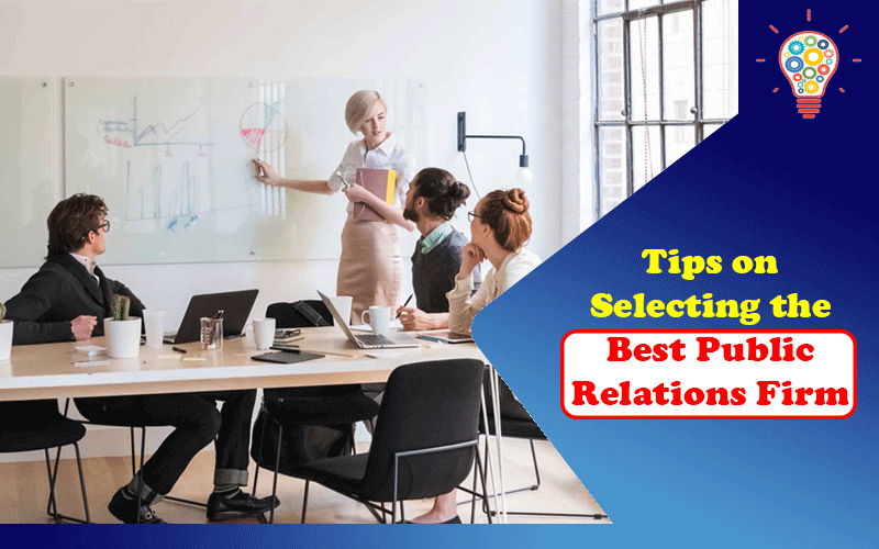 Tips on Selecting the Best Public Relations Firm
