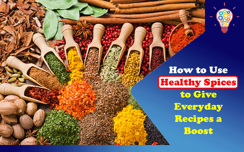 How to Use Healthy Spices to Give Everyday Recipes a Boost