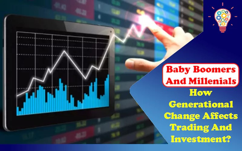 Baby Boomers And Millenials: How Generational Change Affects Trading And Investment?