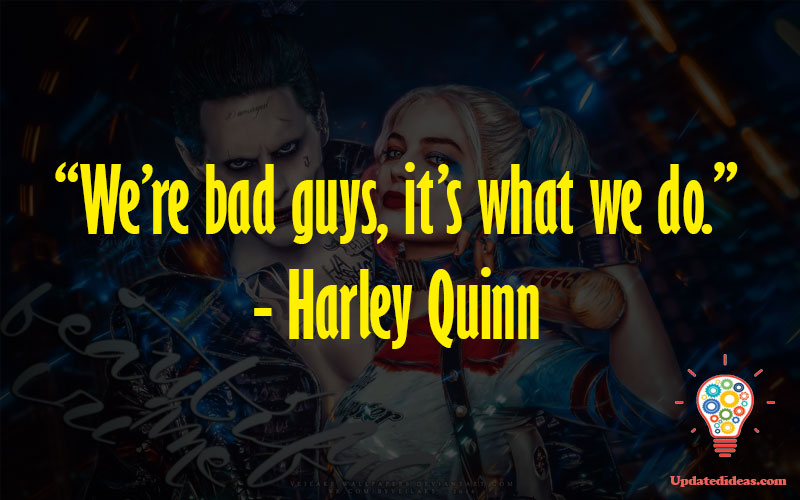 """""""We're bad guys, it's what we do."""" - Harley Quinn"""