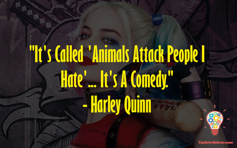 """""""It's Called 'Animals Attack People I Hate'... It's A Comedy."""" - Harley Quinn"""