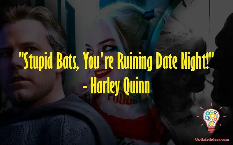 """Stupid Bats, You're Ruining Date Night!"" - Harley Quinn"