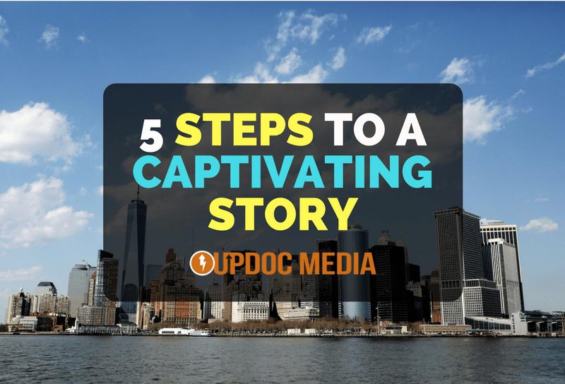 5 Steps To A Captivating Story  Updoc Media
