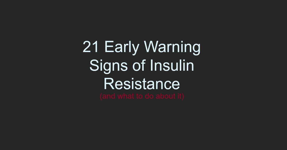 21 Early Warning Signs You Have Insulin Resistance (and what to do about it)
