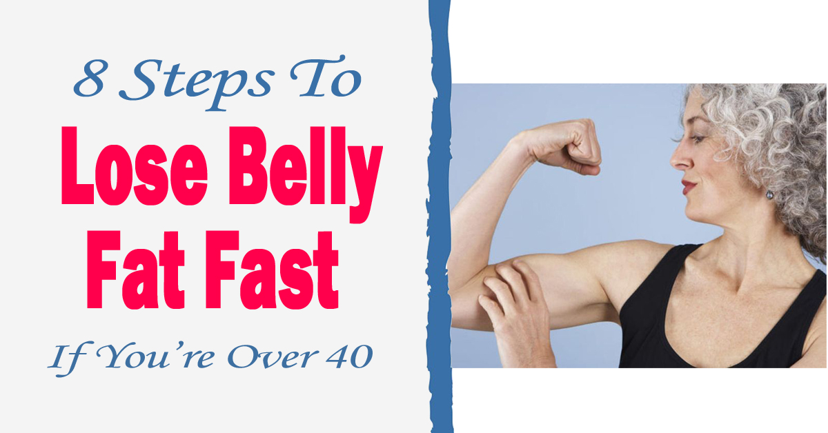 8 Steps To Lose Belly Fat Fast If You're Over 40