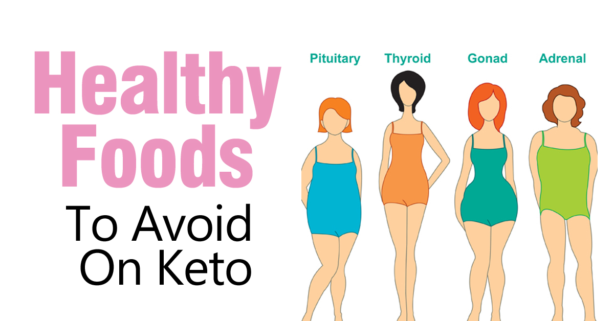 Healthy Foods To Avoid On Keto