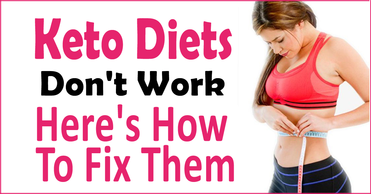 Keto Diets Don't Work (Here's How To Fix Them)