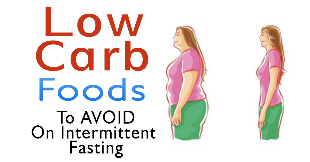Low Carb Foods To Avoid On Intermittent Fasting