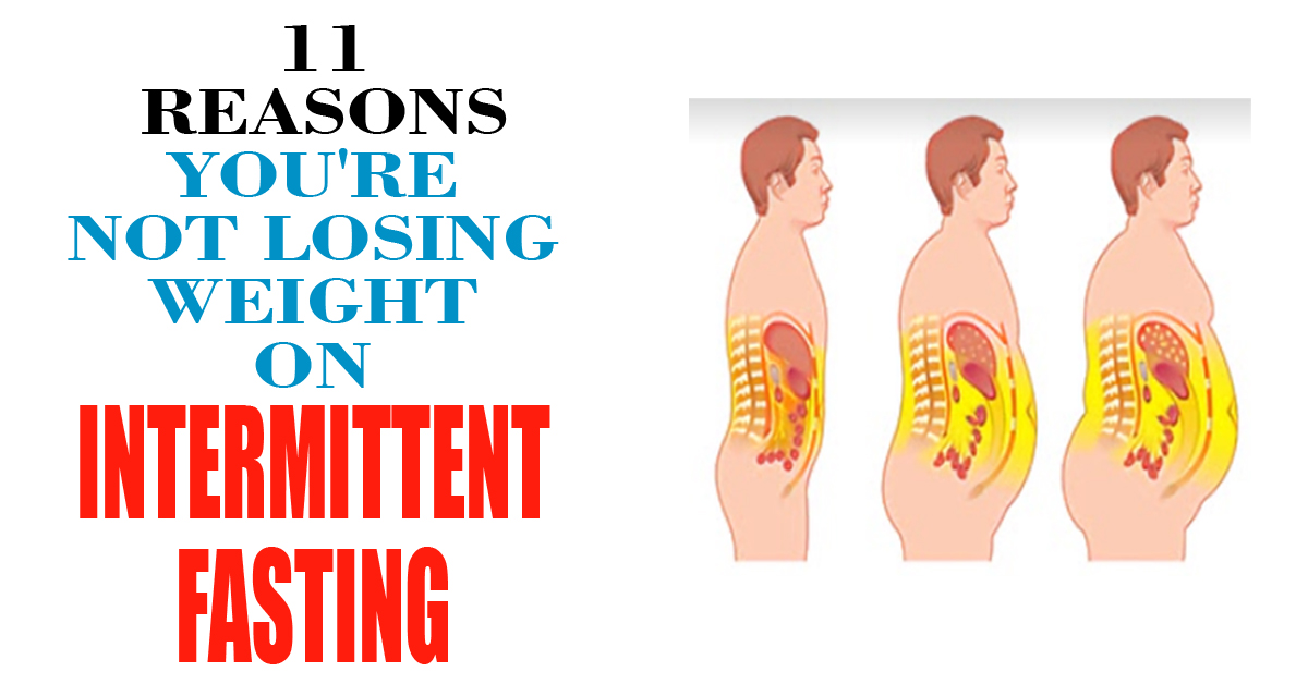 11 Reasons You're Not Losing Weight On Intermittent Fasting