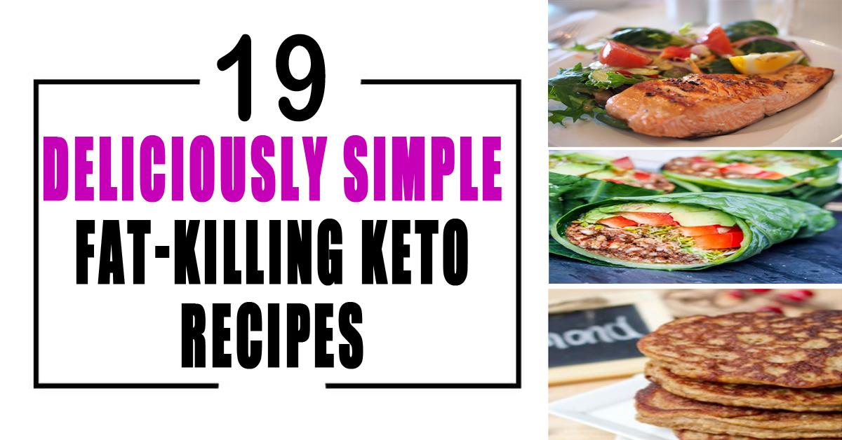 19 Deliciously Simple Fat-Killing Keto Recipes