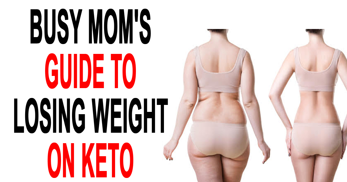 Busy Mom's Guide To Losing Weight On Keto