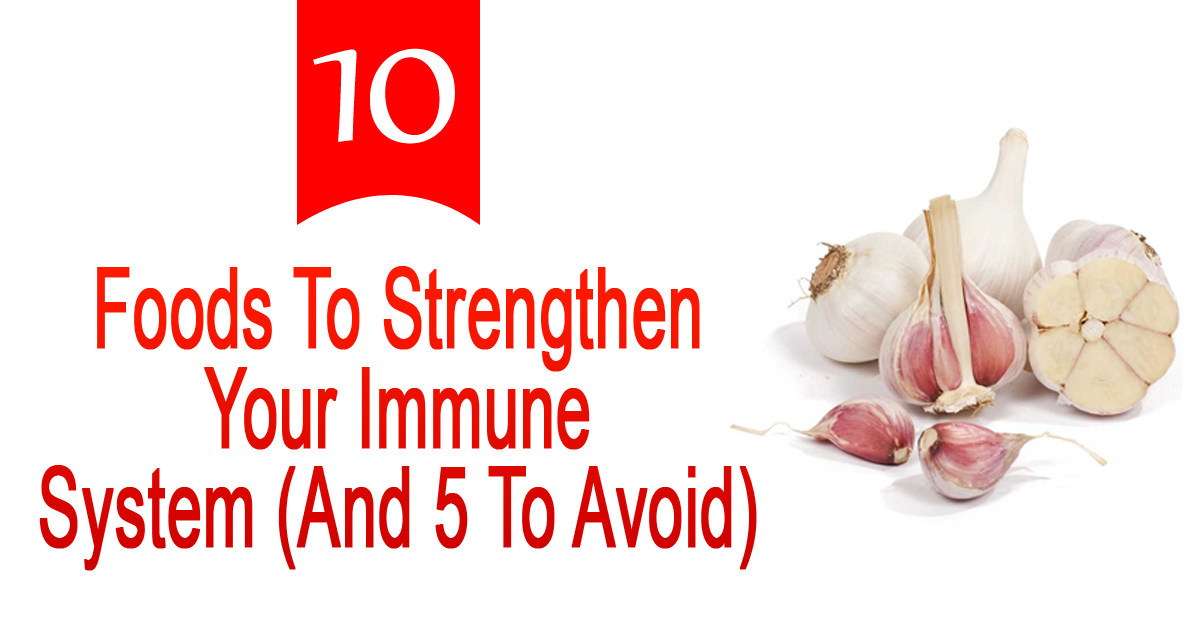 10 Foods To Strengthen Your Immune System (And 5 To Avoid)