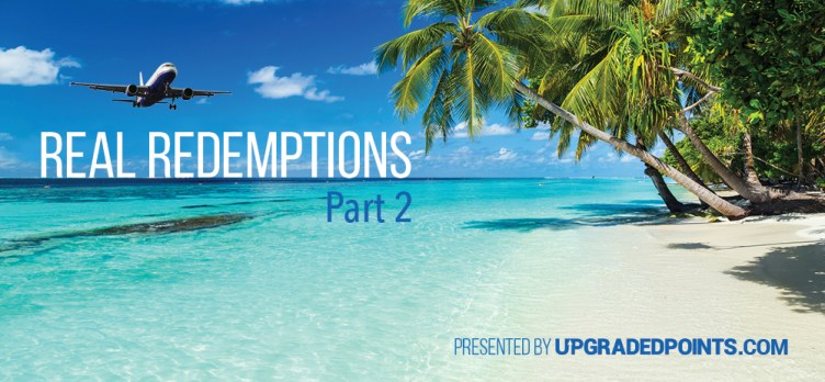 Real Redemptions Part 2 (UpgradedPoints.com)