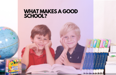 WHAT MAKES A GOOD SCHOOL