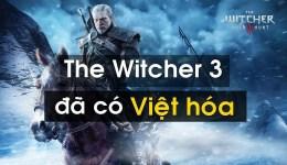 Ơn giời, The Witcher 3 bản Việt Hóa cuối cùng cũng xuất hiện!
