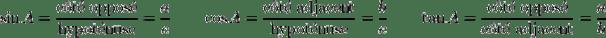 \sin A={\mbox{côté opposé} \over \mbox{hypoténuse}} = {a \over c}<br /><br /><br /><br />  \qquad \cos A={\mbox{côté adjacent} \over \mbox{hypoténuse}} = {b \over c}<br /><br /><br /><br />  \qquad \tan A={\mbox{côté opposé} \over \mbox{côté adjacent}} = {a \over b}<br /><br /><br /><br />
