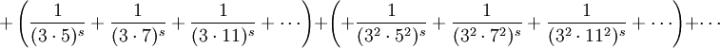 + \left( \frac{1}{(3\cdot5)^s} + \frac{1}{(3\cdot7)^s} + \frac{1}{(3\cdot11)^s} + \cdots \right ) + \left( + \frac{1}{({3^2}\cdot{5^2})^s} + \frac{1}{({3^2}\cdot{7^2})^s} + \frac{1}{({3^2}\cdot{11^2})^s} + \cdots \right ) + \cdots