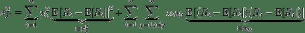 \sigma_{P}^{2}=\sum_{i=1}^{n}x_{i}^{2}\underbrace{\mathbb{E}\left[R_{i}-\mathbb{E}[R_{i}]\right]^{2}}_{\equiv\sigma_{i}^{2}}+\sum_{i=1}^{n}\sum_{j=1,i\neq j}^{n}x_{i}x_{j}\underbrace{\mathbb{E}\left[(R_{i}-\mathbb{E}[R_{i}])(R_{j}-\mathbb{E}[R_{j}])\right]}_{\equiv\sigma_{ij}}