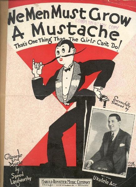 "Sheet music cover picture for the song ""We Men Must Grow A Mustache."" 1922 Inset photo of bandleader Abe Lyman."