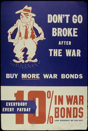 Don't Go Broke. After the War Buy More War Bon...
