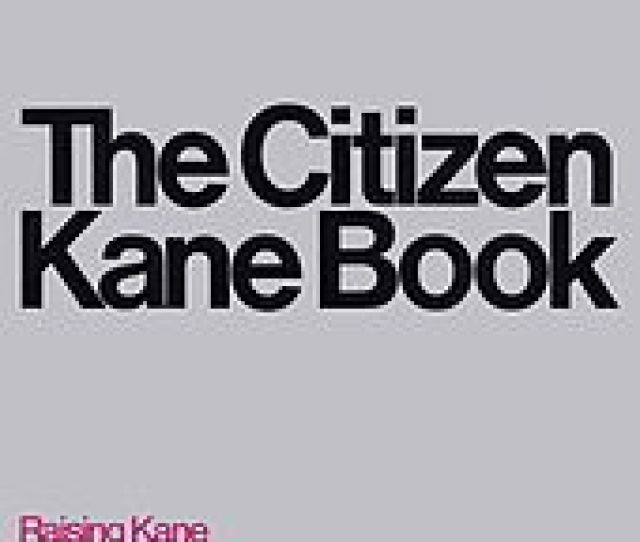 Pauline Kaels Controversial Essay Raising Kane Was Published In The New Yorker And In The Citizen Kane Book 1971