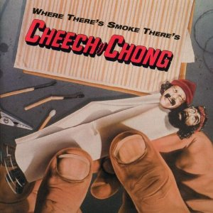 Where There's Smoke There's Cheech & Chong