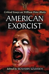 American Exorcist: Critical Essays on William ...