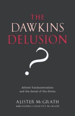Alister McGrath: The Dawkins delusion?