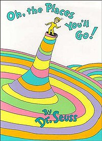 Oh The Places Youll Go by Dr Seuss!