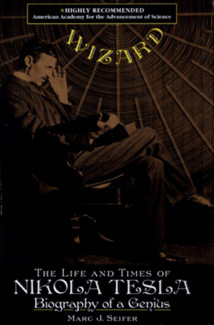 Wizard, the Life and Times of Nikola Tesla