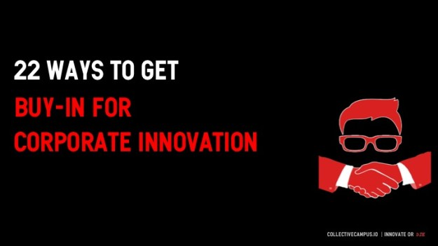 22 ways to get buy-in for corporate innovation