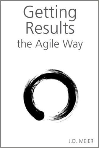 Getting Results the Agile Way by J.D. Meier: Summary